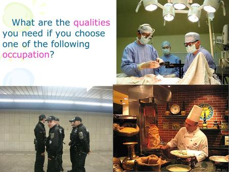 What are the qualities you need if you choose one of the following occupation?