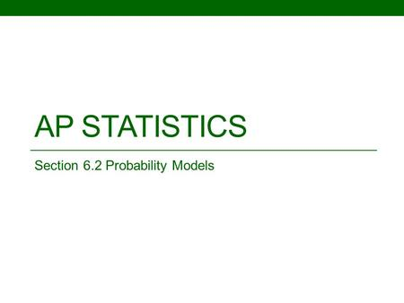 AP STATISTICS Section 6.2 Probability Models. Objective: To be able to understand and apply the rules for probability. Random: refers to the type of order.