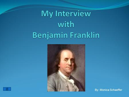 By: Monica Schaeffer. Who is Ben Franklin? Author Printer Scientist Politician Inventor Click here to learn more.