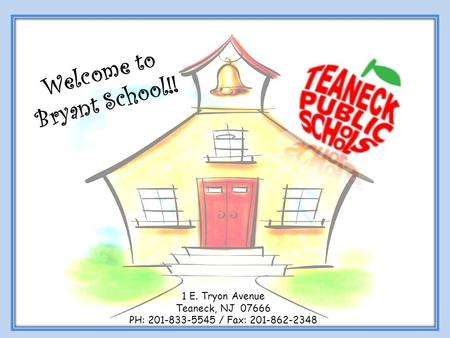 Kindergarten Open House Welcome to Bryant School!! 1 E. Tryon Avenue Teaneck, NJ 07666 PH: 201-833-5545 / Fax: 201-862-2348.