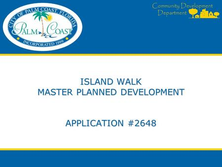 Community Development Department ISLAND WALK MASTER PLANNED DEVELOPMENT APPLICATION #2648.