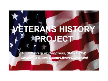 The Veterans History Project collects and preserves the extraordinary wartime stories of ordinary people. Southwest Missouri State University would like.