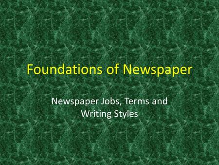 Foundations of Newspaper Newspaper Jobs, Terms and Writing Styles.