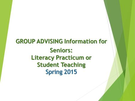 Senior Advising: Spring 2015  Individual Appointments combined with unofficial grad-check  Sign-up for a 15 min. appointment  Please be prompt!  Update.