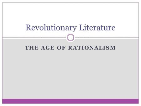 THE AGE OF RATIONALISM Revolutionary Literature. The Right To Be Free The time period of the Revolution is also called the Age of Reason or in other word.