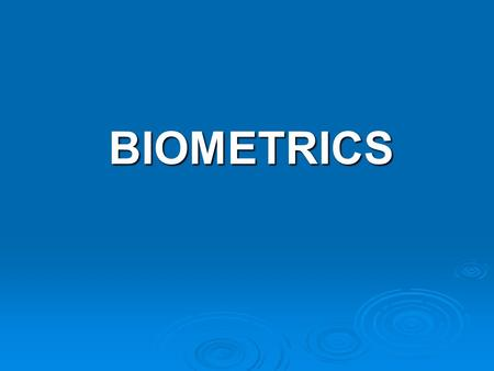 BIOMETRICS. BIOMETRICS BIOMETRICS  Forget passwords...  Forget pin numbers...  Forget all your security concerns...