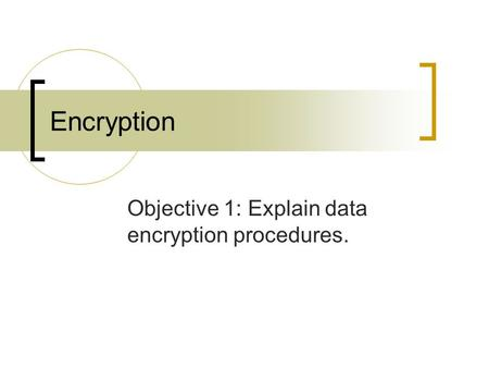 Encryption Objective 1: Explain data encryption procedures.