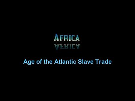 Age of the Atlantic Slave Trade. Africa still maintained links to the Muslim world but came increasingly pulled into the world of the West African culture.