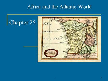 Chapter 25 Africa and the Atlantic World 1.. African States, 1500-1650 2.