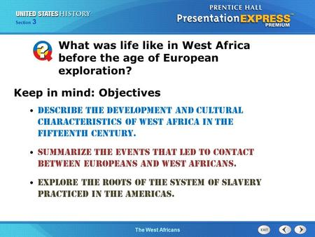 The Cold War BeginsThe West Africans Section 3 What was life like in West Africa before the age of European exploration? Keep in mind: Objectives Describe.