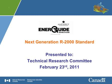 11 Next Generation R-2000 Standard Presented to: Technical Research Committee February 23 rd, 2011.