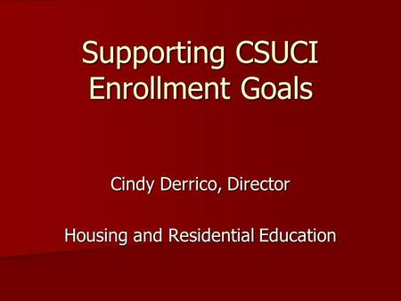 Supporting CSUCI Enrollment Goals Cindy Derrico, Director Housing and Residential Education.