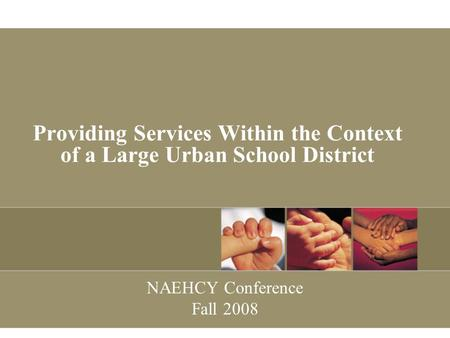 Providing Services Within the Context of a Large Urban School District NAEHCY Conference Fall 2008.