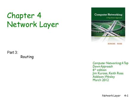 Network Layer4-1 Chapter 4 Network Layer Part 3: Routing Computer Networking: A Top Down Approach 6 th edition Jim Kurose, Keith Ross Addison-Wesley March.