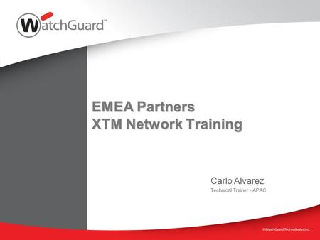 EMEA Partners XTM Network Training Carlo Alvarez Technical Trainer - APAC.