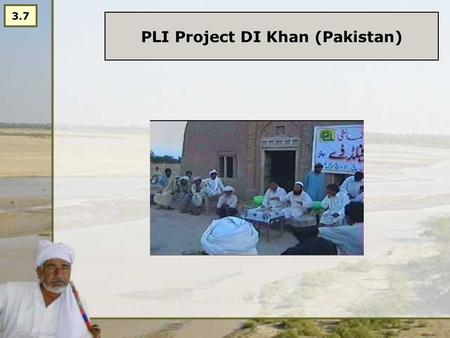 PLI Project DI Khan (Pakistan) 3.7. Project for Livelihood Improvement Overall Goal: Socio-Economic status of Disadvantaged communities enhanced. Objectives: