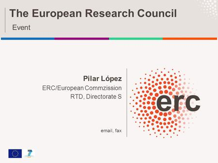 Pilar López ERC/European Commzission RTD, Directorate S email, fax The European Research Council Event.