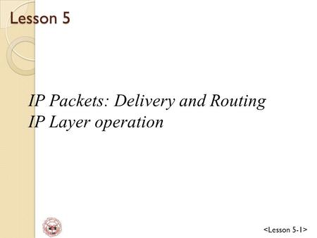 資 管 Lee Lesson 5 IP Packets: Delivery and Routing IP Layer operation.