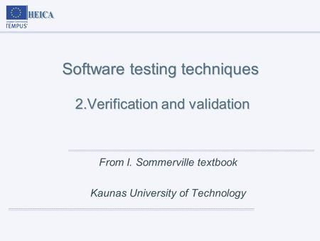 Software testing techniques 2.Verification and validation From I. Sommerville textbook Kaunas University of Technology.
