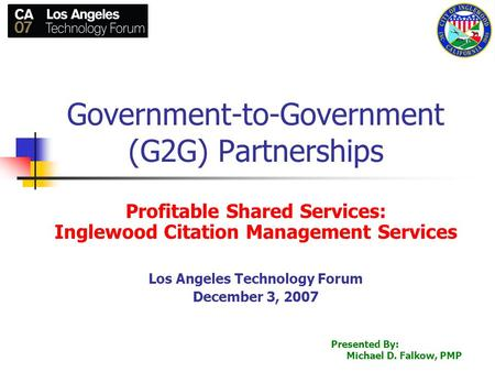 1 Government-to-Government (G2G) Partnerships Profitable Shared Services: Inglewood Citation Management Services Los Angeles Technology Forum December.