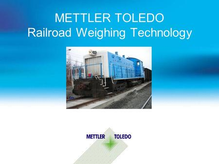 METTLER TOLEDO Railroad Weighing Technology. Agenda  About METTLER TOLEDO  Making the right Rail scale investment for your business  Building the system.
