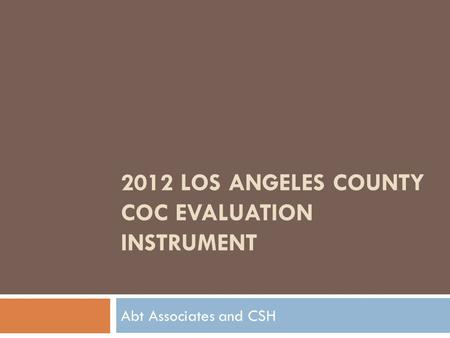 2012 LOS ANGELES COUNTY COC EVALUATION INSTRUMENT Abt Associates and CSH.
