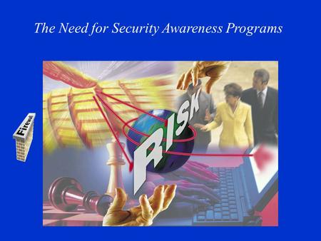 The Need for Security Awareness Programs. Agenda 1)The Need for Security Awareness Programs 2)Security Awareness as a Product 3)Phase 1 – Identify Target.