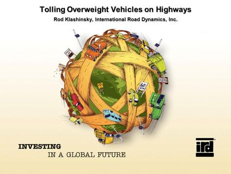 Tolling Overweight Vehicles on Highways Rod Klashinsky, International Road Dynamics, Inc.