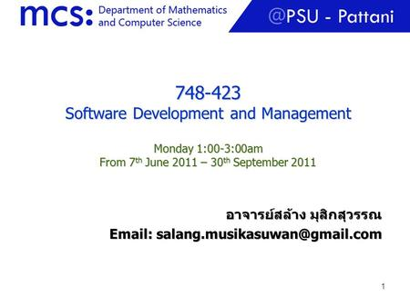 1 748-423 Software Development and Management Monday 1:00-3:00am From 7 th June 2011 – 30 th September 2011 อาจารย์สล้าง มุสิกสุวรรณ