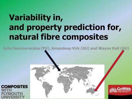 Variability in, and property prediction for, natural fibre composites John Summerscales (PU), Amandeep Virk (GU) and Wayne Hall (GU)
