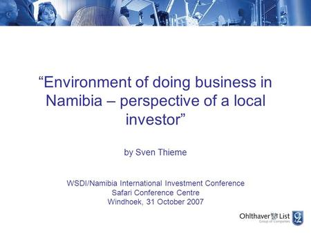 """Environment of doing business in Namibia – perspective of a local investor"" by Sven Thieme WSDI/Namibia International Investment Conference Safari Conference."