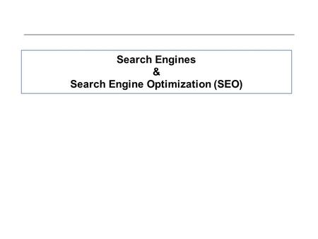Search Engines & Search Engine Optimization (SEO).