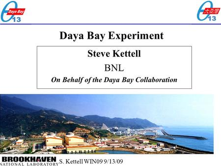 S. Kettell WIN09 9/13/09 Daya Bay Experiment Steve Kettell BNL On Behalf of the Daya Bay Collaboration.
