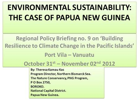 ENVIRONMENTAL SUSTAINABILITY: THE CASE OF PAPUA NEW GUINEA Regional Policy Briefing no. 9 on 'Building Resilience to Climate Change in the Pacific Islands'