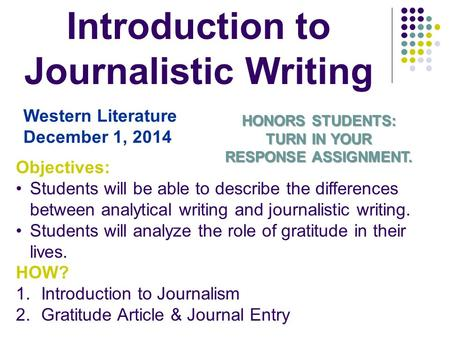 Introduction to Journalistic Writing Western Literature December 1, 2014 Objectives: Students will be able to describe the differences between analytical.