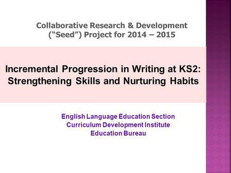 Incremental Progression in Writing at KS2: Strengthening Skills and Nurturing Habits English Language Education Section Curriculum Development Institute.
