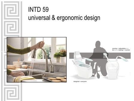 INTD 59 universal & ergonomic design. definition of terms universal design: the design of products and environments to be usable by all people, to the.