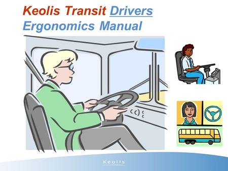 Keolis Transit Drivers Ergonomics Manual 1. CONTENTS 2 Keolis Commitment--------------------------4 Introduction----------------------------------- 5.