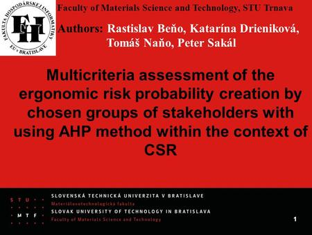 7. 10. 2015 1 Multicriteria assessment of the ergonomic risk probability creation by chosen groups of stakeholders with using AHP method within the context.