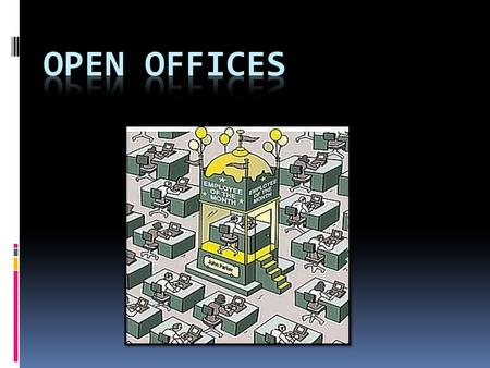 Why open offices were designed?  Open offices provide time saving  Open offices lead to information being freely shared.  Open offices help to decrease.