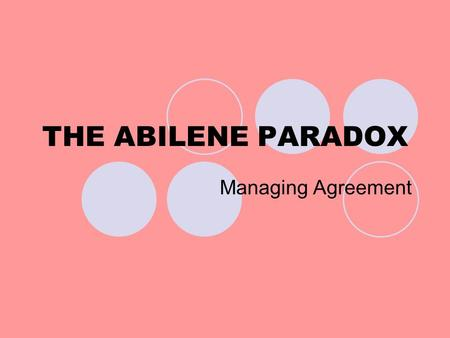 "THE ABILENE PARADOX Managing Agreement. History of Abilene Paradox Was observed by management expert Jerry B. Harvey in his 1988 book ""The Abilene Paradox."
