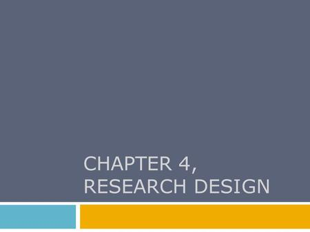 CHAPTER 4, RESEARCH DESIGN. Chapter Outline  Three Purposes of Research  The Logic of Nomothetic Explanation  Necessary and Sufficient Causes  Units.