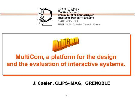 1 MultiCom, a platform for the design and the evaluation of interactive systems. MultiCom, a platform for the design and the evaluation of interactive.