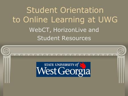 Student Orientation to Online Learning at UWG WebCT, HorizonLive and Student Resources.