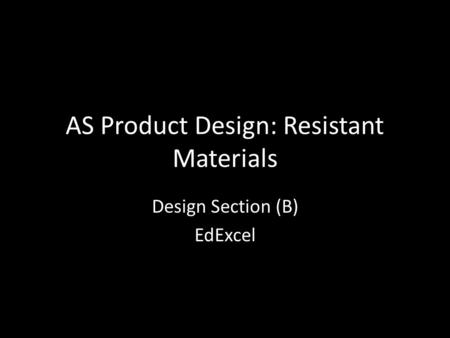 AS Product Design: Resistant Materials Design Section (B) EdExcel.