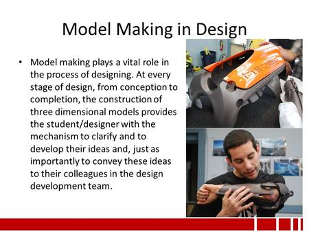 Model Making in Design Model making plays a vital role in the process of designing. At every stage of design, from conception to completion, the construction.