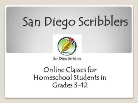 San Diego Scribblers Online Classes for Homeschool Students in Grades 3-12.