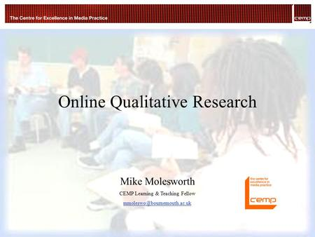 © Mike Molesworth Online Qualitative Research Mike Molesworth CEMP Learning & Teaching Fellow