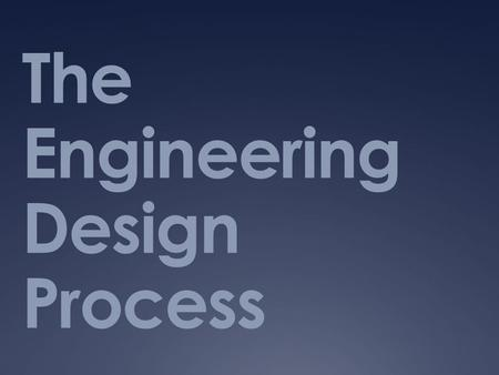 The Engineering Design Process. Professionals, Engineers, Scientists often use processes to do their job  Engineers  Engineering Design Process  Scientists.