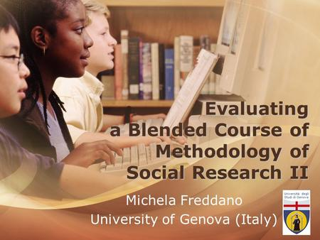 Evaluating a Blended Course of Methodology of Social Research II Michela Freddano University of Genova (Italy)